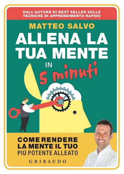 Il libro Allena La Tua Mente in 5 Minuti è un percorso di esercizi per potenziare la mente.